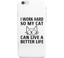 I Work Hard So My Cat Can Live A Better Life iPhone Case/Skin