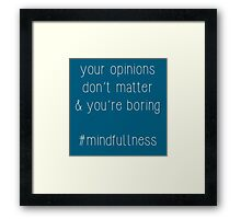 opinions - #mindfullness Framed Print