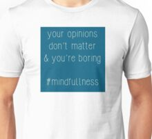 opinions - #mindfullness Unisex T-Shirt