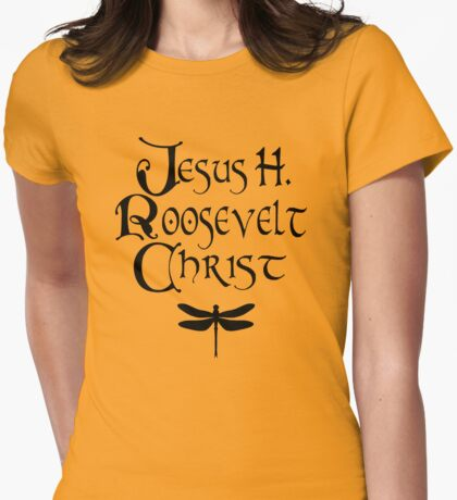 Jesus H. Roosevelt Christ  Womens Fitted T-Shirt