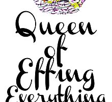 Queen of Effing Everything by lindsaymhuba
