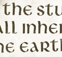 And the Stupid shall Inherit the Earth Sticker