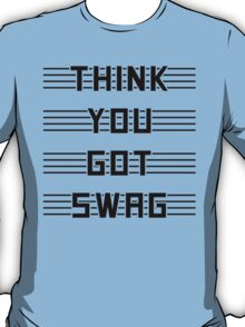 Think you got swag? T-Shirt