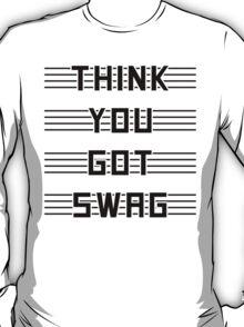 Think you got swag? T-Shirt