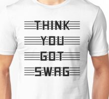 Think you got swag? Unisex T-Shirt