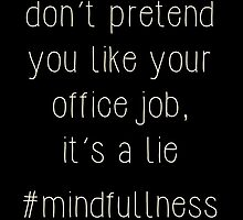 you hate your job - #mindfullness by Hashtangz