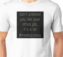 you hate your job - #mindfullness Unisex T-Shirt