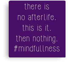 Athiest Inspirational Quote - #mindfullness Canvas Print