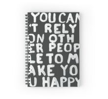 You Can't Rely on Other People to Make You Happy  Spiral Notebook