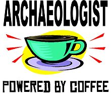 Archaeologist Powered By Coffee by GiftIdea