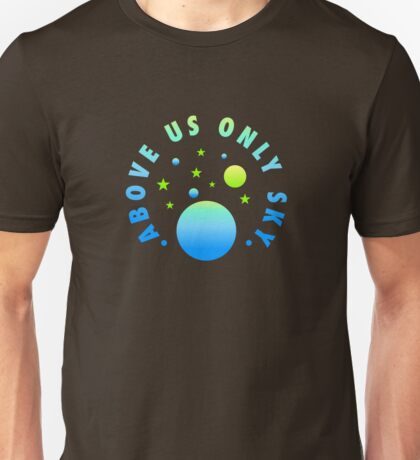 Above Us Only Sky Unisex T-Shirt