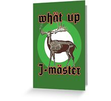 What up, J-master Greeting Card