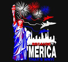 Because 'Merica, That's Why T-Shirt design Unisex T-Shirt