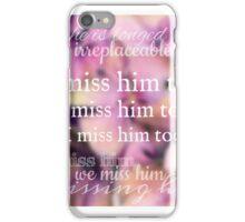 I Miss Him Too iPhone Case/Skin