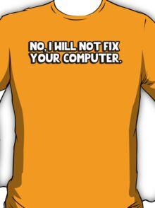 No I will not fix your computer T-Shirt