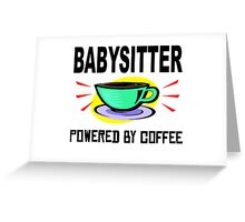 Babysitter Powered By Coffee Greeting Card