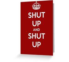 Shut up and shut up - Keep calm parody Greeting Card