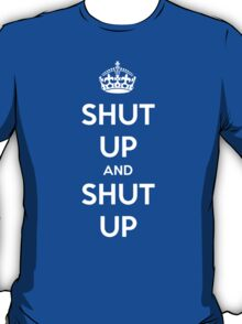 Shut up and shut up - Keep calm parody T-Shirt