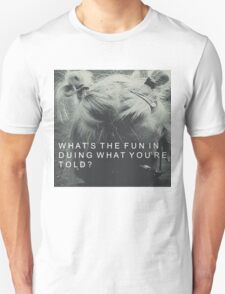 Whats the fun in doing what youre told? T-Shirt
