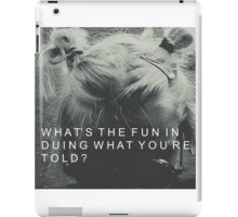 Whats the fun in doing what youre told? iPad Case/Skin