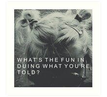 Whats the fun in doing what youre told? Art Print