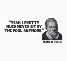 """""""Yeah I pretty much never sit by the pool any more."""" - Marco Polo by erinttt"""