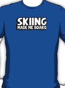 Skiing made me board T-Shirt