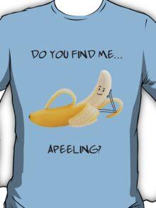 Do You Find Me Apeeling? Banana! T-Shirt