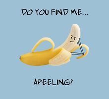 Do You Find Me Apeeling? Banana! Unisex T-Shirt