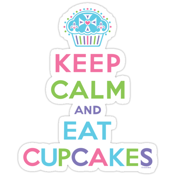 Keep Calm and Eat Cupcakes     by Andi Bird