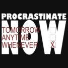 Procrastinate on black by Hugh Fathers
