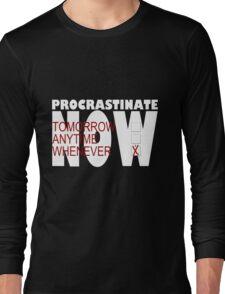 Procrastinate on black Long Sleeve T-Shirt