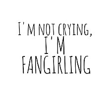 I'M NOT CRYING, I'M FANGIRLING Photographic Print