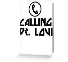 Calling Dr. Love Greeting Card