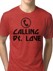 Calling Dr. Love Tri-blend T-Shirt