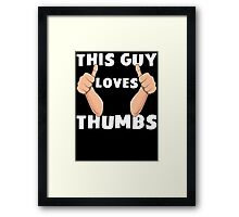 This Guy Loves Thumbs Funny Thumbs Up T Shirt Framed Print