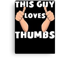 This Guy Loves Thumbs Funny Thumbs Up T Shirt Canvas Print