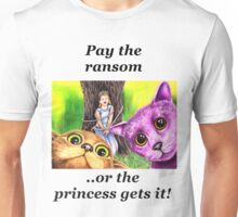 """""""Pay the ransom, or the Princess gets it!""""   Unisex T-Shirt"""