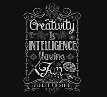 Creativity is Intellegence Having Fun T-Shirt