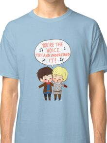 You're the Voice Try and Understand It! Classic T-Shirt