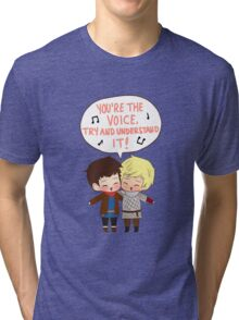 You're the Voice Try and Understand It! Tri-blend T-Shirt