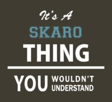 Its a SKARO thing, you wouldn't understand by thinging
