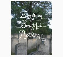 Everything was beautiful and nothing hurt. Unisex T-Shirt
