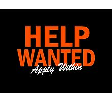 Help Wanted Apply Within Photographic Print