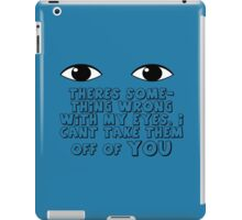 I can't take my eyes off of you iPad Case/Skin
