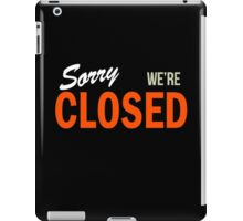 Sorry We're Closed iPad Case/Skin
