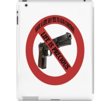 SAVE A LIFE SAY YES TO GUN CONTROL TEE SHIRT,PILLOWS,TOTE BAGS,ECT  iPad Case/Skin