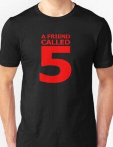 A Friend Called 5 Unisex T-Shirt