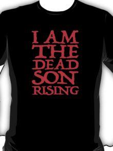 I Am The Dead Son Rising T-Shirt