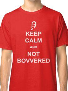 Not Bovvered! Classic T-Shirt